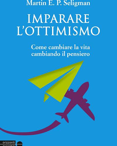 Imparare l'ottimismo di Martin Seligman: essere ottimisti è la scelta giusta?