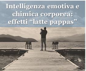 """Intelligenza emotiva e chimica corporea: effetti """"latte pappas"""""""
