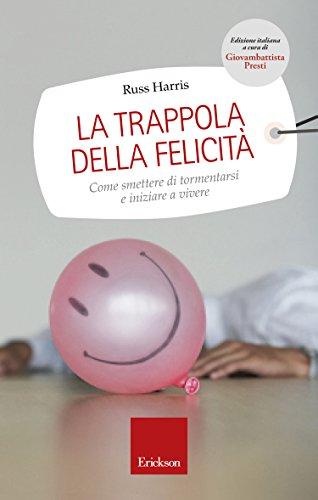 La trappola della felicità – l'importanza del lasciar andare, lasciar fluire, navigare